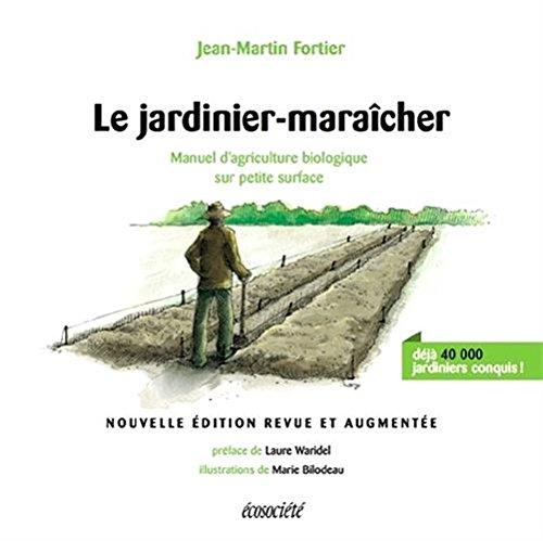 Le jardinier-maraîcher : Manuel d'agriculture biologique sur petite surface par Jean-Martin Fortier