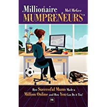 Millionaire Mumpreneurs: How Successful Mums Made a Million Online and How You Can Do It Too!