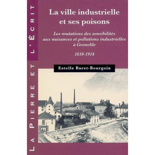 La ville industrielle et ses poisons : Les mutations de sensibilités aux nuisances et pollutions industrielles à Grenoble 1810-1914