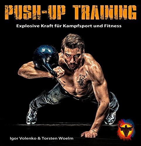 Push-up Training: Das Buch der Liegestütze. Explosive Kraft für Kampfsport und Fitness -