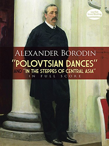 Alexander Borodin: 'Polovtsian Dances' and 'In the Steppes of Central Asia' in Full Score (Dover Music Scores)