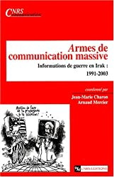 Armes de communication massive : Informations de guerre en Irak : 1991-2003