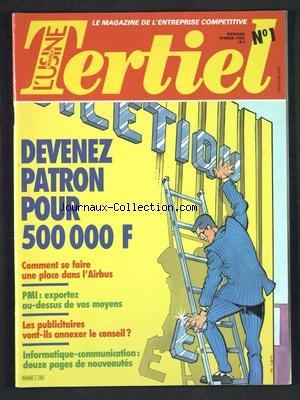 TERTIEL [No 1] du 01/02/1985 - DEVENEZ PATRON POUR 500 000 F - COMMENT SE FAIRE UNE PLACE DANS L'AIRBUS - PMI - EXPORTEZ AU-DESSUS DE VOS MOYENS - LES PUBLICITAIRES VONT-ILS ANNEXER LE CONSEIL - INFORMATIQUE-COMMUNICATION - 12 PAGES DE NOUVEAUTES
