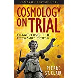 Cosmology On Trial: Cracking The Cosmic Code (English Edition)