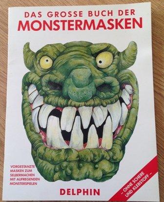 Das grosse Buch der Monstermasken. 10 Masken zum Selbermachen