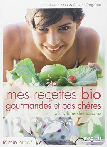Mes recettes bio, gourmandes et pas chères par Olivier Degorce