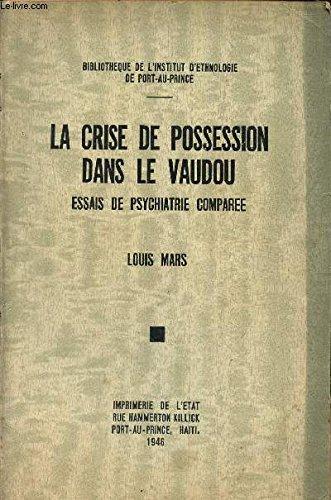 LA CRISE DE POSSESSION DANS LE VAUDOU - ESSAIS DE PSYCHIATRIE COMPAREE /