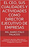 EL CEO, SUS CUALIDADES Y ACTIVIDADES COMO DIRECTOR EJECUTIVO DE EMPRESAS: El director ejecutivo, debe tener la cualidad de ser diseñador de estrategias inteligentes y asertivas.