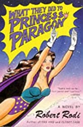 What They Did to Princess Paragon: A Novel by Robert Rodi (1995-05-01)