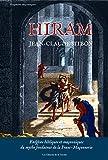 Hiram - Exegeses Bibliques et Maconniques du Mythe Fondateur de la Franc-Maçonnerie