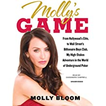 Molly's Game: From Hollywood's Elite, to Wall Street's Billionaire Boys Club, My High-Stakes Adventure in the World of Underground P