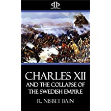 Charles XII and the Collapse of the Swedish Empire (English Edition)