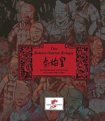 Des Kaisers tönerne Krieger: Qin Shi Huangdi und die Suche nach dem ewigen Leben (Chinesische Geschichte)