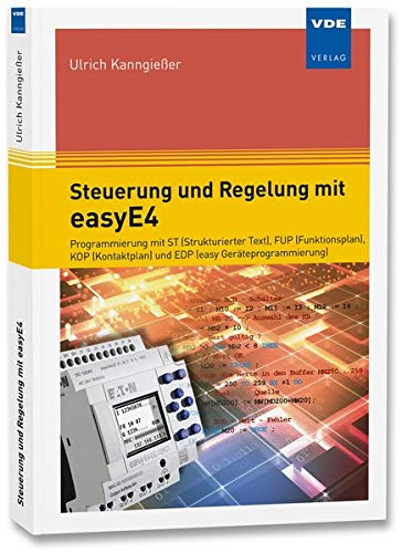 Steuerung und Regelung mit easyE4: Programmierung mit ST (Strukturierter Text), FUP (Funktionsplan), KOP (Kontaktplan) und EDP (easy Geräteprogrammierung)