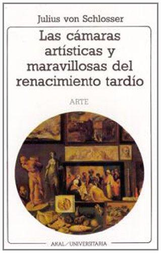 Las cámaras artísticas y maravillosas del renacimiento tardío (Universitaria) por Julius von Schlosser
