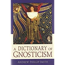 A Dictionary of Gnosticism by Andrew Phillip Smith (2009-11-17)