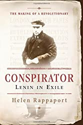 Conspirator: Lenin in Exile the Making of a Revolutionary