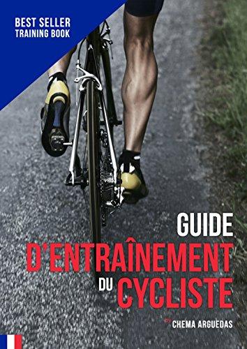 Guide d'entraînement du Cycliste: Le livre de référence de l'entraînement cycliste. (Planification du Cycliste t. 1)