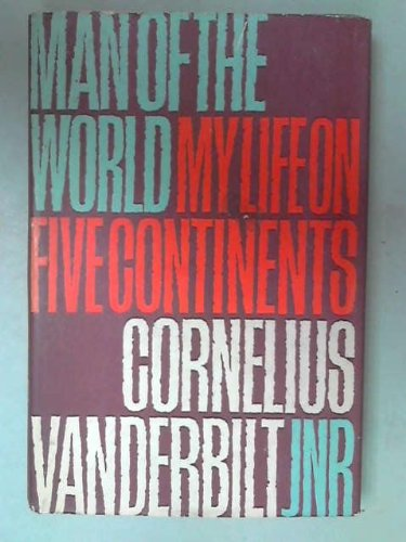 MAN OF THE WORLD MY LIFE ON FIVE CONTINENTS.