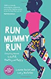 Run Mummy Run: Inspiring Women to Be Fit, Healthy and Happy