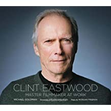 [(Clint Eastwood: Master Filmmaker at Work)] [ By (author) Michael R. Goldman, Introduction by Steven Spielberg, Preface by Morgan Freeman ] [October, 2012]