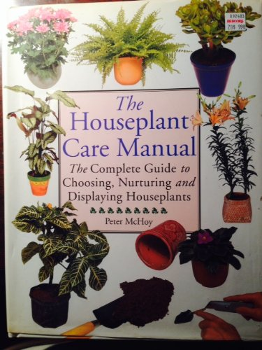 the-houseplant-care-manual-the-complete-guide-to-choosing-nurturing-and-displaying-houseplants