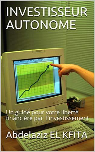 Couverture du livre INVESTISSEUR AUTONOME: Un guide pour votre liberté financière par l'investissement