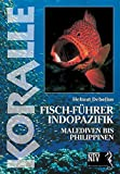 Koralle - Fisch-Führer Indopazifik: Malediven bis Philippinen - Helmut Debelius
