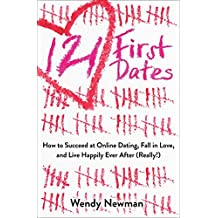 121 First Dates: How to Succeed at Online Dating, Fall in Love, and Live Happily Ever After (Really!) (English Edition)
