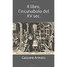 Il libro, l'incunabolo del XV sec.: L'invenzione che ha accelerato il mondo