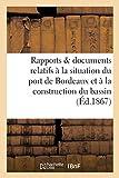 Rapports et documents relatifs à la situation du port de Bordeaux, construction du bassin à Flot...