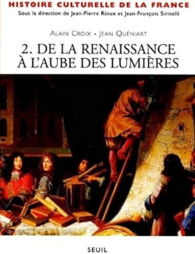 Histoire culturelle de la France. tome 2. De la Renaissance à l'aube des Lumières