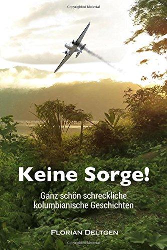 Keine Sorge!: Ganz schön schreckliche kolumbianische Geschichten (German Edition)