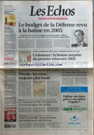 ECHOS (LES) [No 19158] du 13/05/2004 - LE BUDGET DE LA DEFENSE REVU A LA BAISSE EN 2005 - CROISSANCE / LA BONNE SURPRISE DU 1ER TRIMESTRE 2004 - PETROLE / LES COURS TOUJOURS PLUS HAUTS - LE CHANCELIER SCHRODER VEUT JOUER AU MECCANO - LA NAISSANCE DE NBC UNIVERSAL CREE UN NOUVEAU GEANT DES MEDIAS - DROIT DE LA FAMILLE / LES PROPOSITIONS DES NOTAIRES POUR UNE REFORME