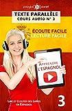 Apprendre l'espagnol - Écoute facile | Lecture facile | Texte parallèle: COURS ESPAGNOL AUDIO N° 3 (Lire et écouter des Livres en Espagnol) (Spanish Edition)