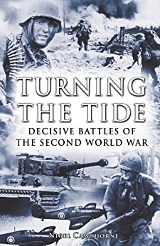 Turning the Tide: Decisive Battles of the Second World War by [Cawthorne, Nigel]
