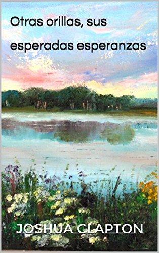Otras orillas, sus esperadas esperanzas por Joshua Clapton
