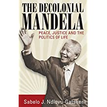 The Decolonial Mandela: Peace, Justice and the Politics of Life