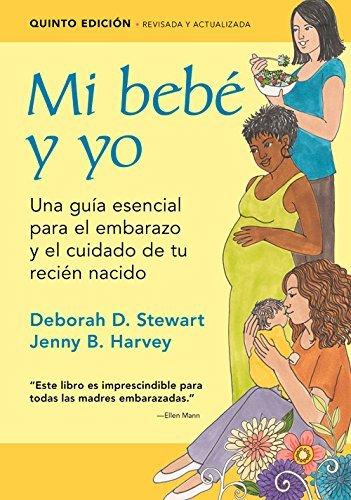 Mi bebé y yo: Una guía esencial para el embarazo y el cuidado de tu recién nacido (Spanish Edition) by Deborah D. Stewart (2016-04-01)