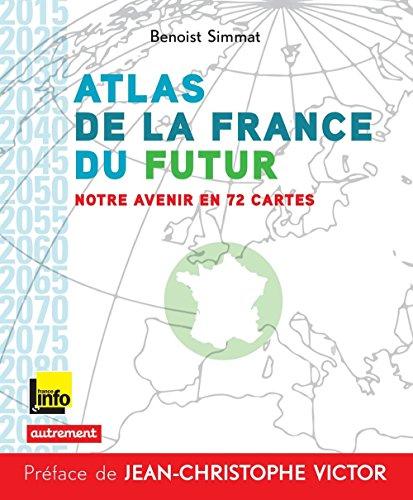 Atlas de la France du futur. Notre avenir en 72 cartes (Atlas/Monde) par Benoist Simmat