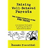 Raising Well-Behaved Parents: A no-nonsense field guide to getting your way in a world ruled by adults. The family-survival guide by Hanaan Rosenthal (2014-06-22)