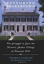 Restoring Shakertown: The Struggle to Save the Historic Shaker Village of Pleasant Hill by Thomas Parrish (2005-11-01)