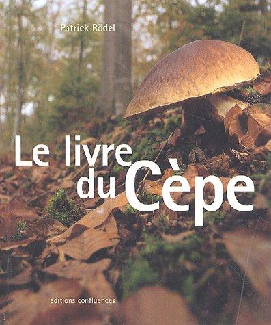 Le livre du Cèpe par Patrick Rödel
