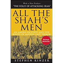 All the Shah's Men: An American Coup and the Roots of Middle East Terror by Stephen Kinzer (2008-01-01)