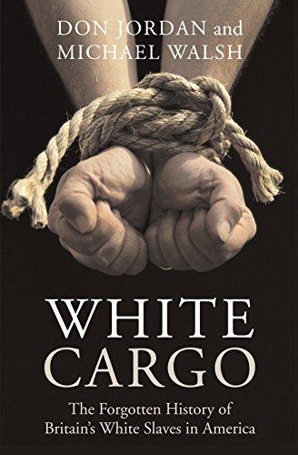 White Cargo: The Forgotten History of Britain's White Slaves in America - White Cargo