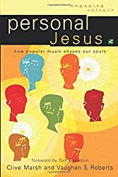 Personal Jesus: How Popular Music Shapes Our Souls (Engaging Culture)