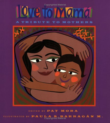 Love to Mama: A Tribute to Mothers por Pat Mora