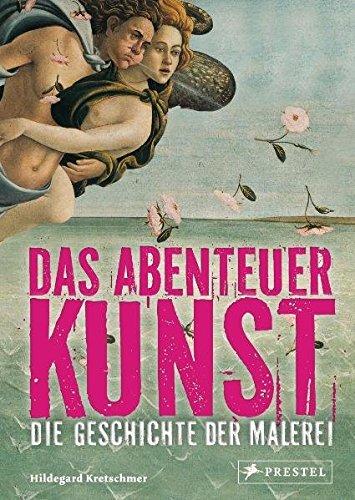 Das Abenteuer Kunst: Die Geschichte der Malerei