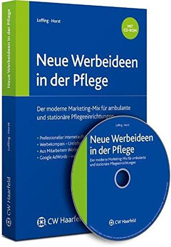 Neue Werbeideen in der Pflege: Der moderne Marketing-Mix für ambulante und stationäre Pflegeeinrichtungen (Pflegerecht professionell)