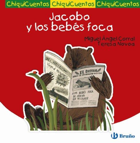 Jacobo y los bebés foca (Castellano - A Partir De 3 Años - Cuentos - Chiquicuentos) por Miguel Ángel Corral Prieto